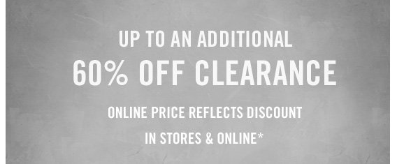 UP TO AN  ADDITIONAL 60% OFF CLEARANCE