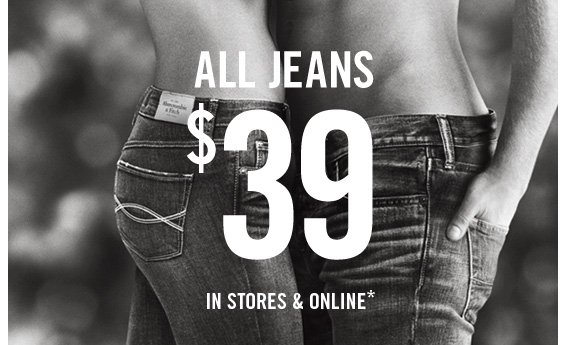 ALL JEANS  $39 IN STORES & ONLINE*