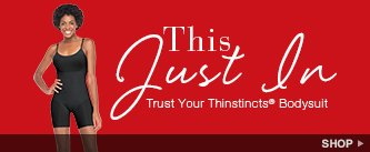 This Just In! Trust Your Thinstincts® Bodysuit. Shop!