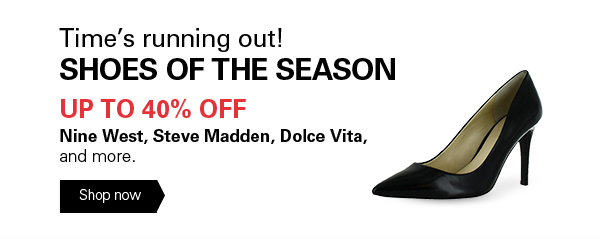 SHOES OF THE SEASON - UP TO 40% OFF