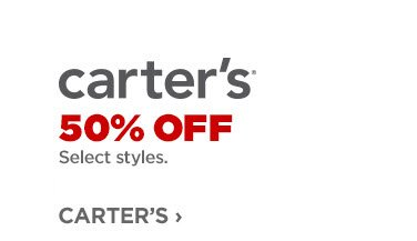carter's 50% OFF Select styles.              CARTER'S ›