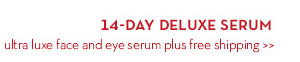 14-DAY DELUXE SERUM. Ultra luxe face and eye serum plus free shipping.