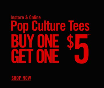 POP CULTURE TEES BOGO $5