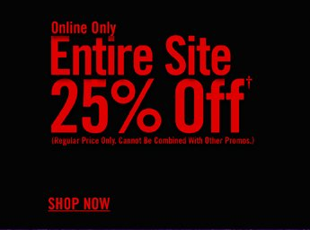 ONLINE ONLY - ENTIRE SITE 25% OFF†