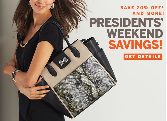 SAVE 20% OFF* AND MORE! Presidents' Weekend Savings. Get Details.