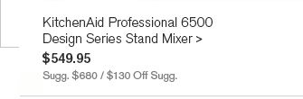 KitchenAid Professional 6500 Design Series Stand Mixer, $549.95 - Sugg. $680 / $130 Off Sugg.