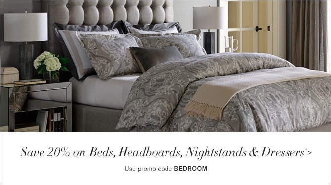 Save 20% on Beds, Headboards, Nightstands & Dressers* - Use promo code BEDROOM