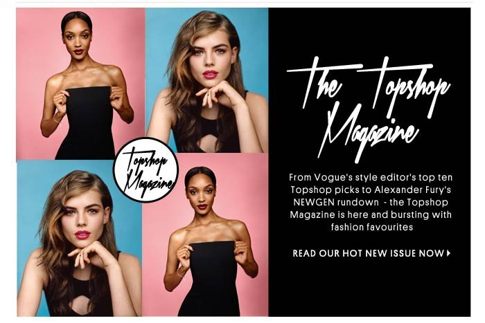 THE TOPSHOP MAGAZINE - READ OUR HOT NEW ISSUE NOW
