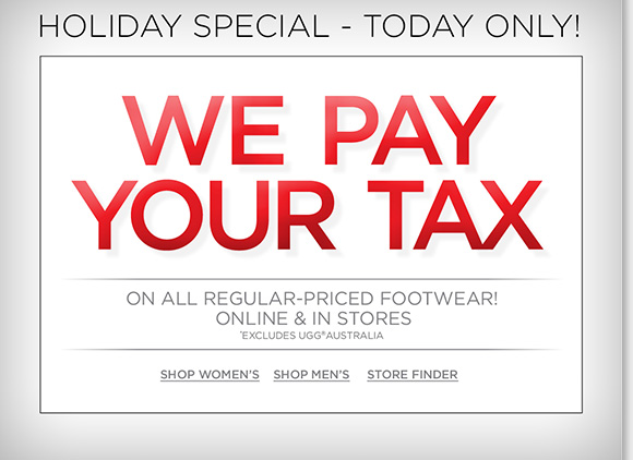 Today only, we'll pay your tax on any regular priced footwear!  Plus, extra 25% Off Sale & Clearance ends today!  Find great styles from UGG® Australia, Raffini, ABEO, Dansko and more of your favorite brands! Shop now to find the best selection online and in stores at The Walking Company.
