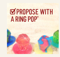 PROPOSE WITH A RING POP