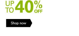 UP TO 40% OFF Shop now