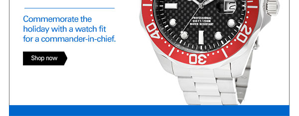 Commemorate the holiday with a watch fit for a commander-in-chief. Shop now