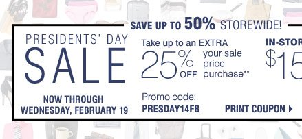 President's Day Sale, now through February 19 Save up to 60% storewide, plus 25% sale pass** OR $15 off your $30 in-store purchase*** Print coupon