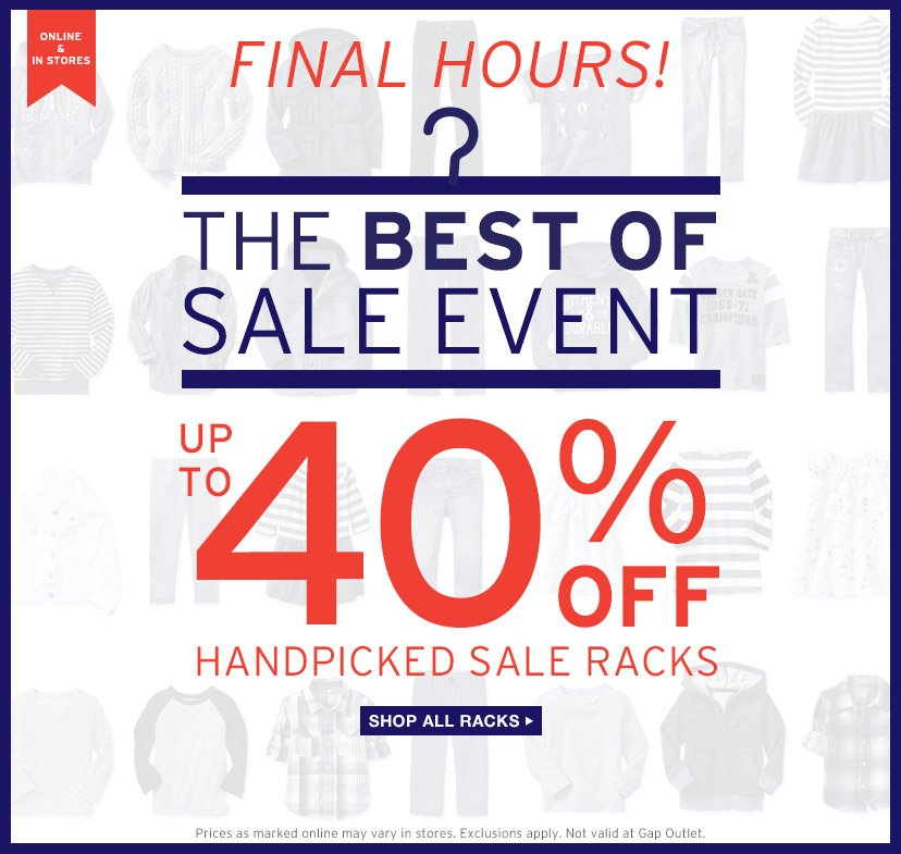ONLINE & IN STORES | FINAL HOURS! | THE BEST OF SALE EVENT | UP TO 40% OFF HANDPICKED SALE RACKS | SHOP ALL RACKS