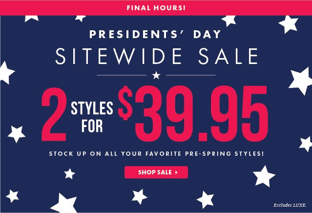 Final Hours! President Day Sale - 2 Styles For $39.95!