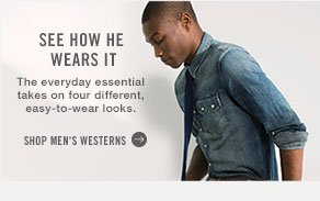See How He Wears It The everyday essential takes on four different, easy-to-wear looks. Shop men's Westerns