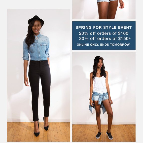 SPRING FOR STYLE EVENT 20% off orders of $100 30% off orders of $150+ ONLINE ONLY. ENDS TOMORROW.