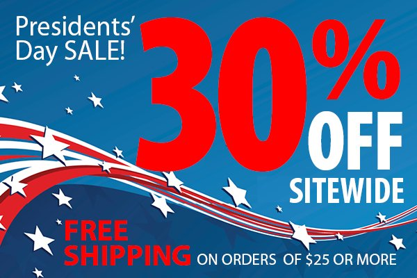 President's Day SALE 30% Off Sitewide Plus, FREE SHIPPING on $25 ORDERS