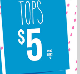 Select Tops - $5! Plus Sizes - $7. Shop Now!