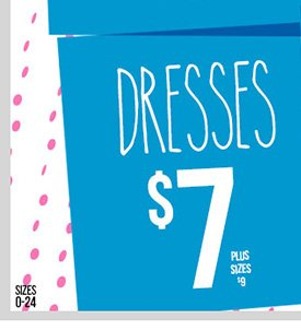 Select Dresses - $7! Plus Sizes - $9! Shop Now!