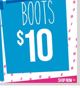 Select Boots - $10! Shop Now!