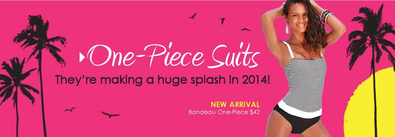 One-Piece Suits! They're making a HUGE SPLASH in 2014!