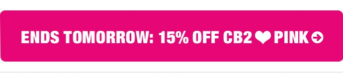 ends tomorrow: 15% off CB2 loves pink