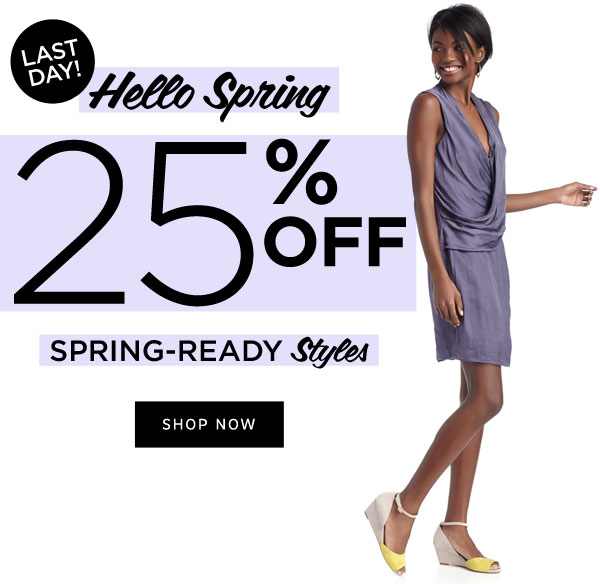 LAST DAY! 25% Off Spring-Ready Styles. Shop Now