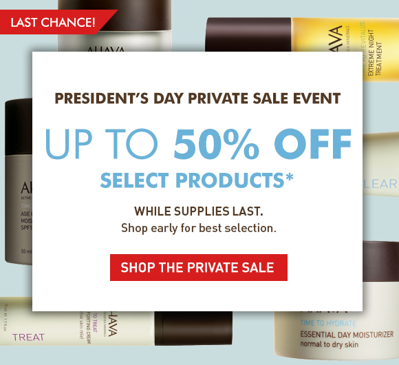 President's Day Private Sale Event Up to 50% Off Select products* 3 days only While Supplies Last. Shop Early for Best Selection. Shop the Private Sale