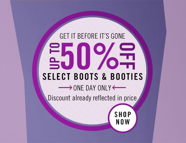 Up to 50% Off Boots and Booties! One Day Only! Shop Now
