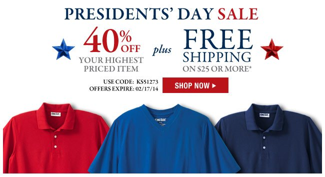 the presidents' day sale - 40 percent off your highest priced item plus free shipping on $25 or more* use code: KS51273 offer expires: 2/17/14 - shop now