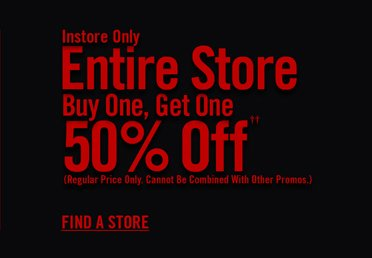 INSTORE ONLY - ENTIRE STORE BOGO 50% OFF‡‡