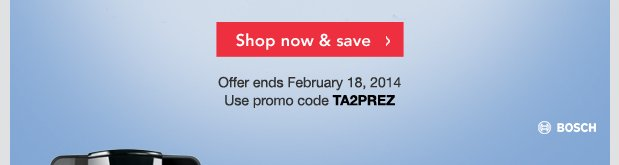 Shop now & save. Offer ends February 18, 2014. Use promo code TA2PREZ.