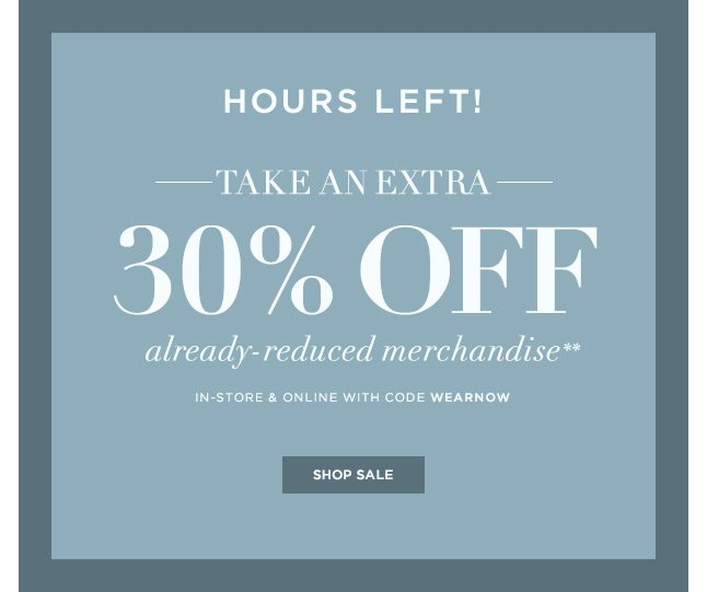 HOURS LEFT: Take An Extra 30% Off Already-Reduced Merchandise, In-Store & Online