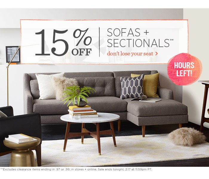 15% off sofas + sectionals**. Don't lose your seat. Hours left! **Excludes clearance items ending in .97 or .99; in stores + online. Sale ends tonight, 2.17 at 11:59pm PT.