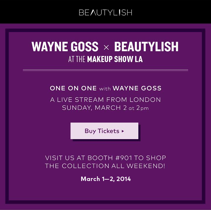 Wayne Goss x Beautylish at The Makeup Show LA! One on One with Wayne Goss. A live stream from London, Sunday March 2 at 2-3:30 p.m. Visit us at booth #901 to shop The Collection all weekend! March 2–3, 2014