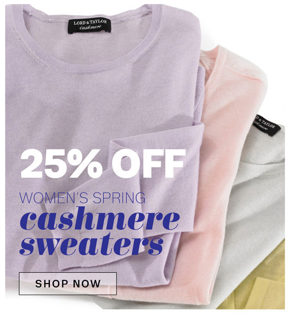 25% Off Women's Spring Cashmere Sweaters. Shop Now