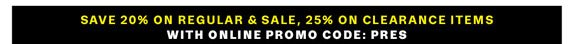 Save 20% on Regular & Sale, 25% on Clearance Items with Online Promo Code: PRES