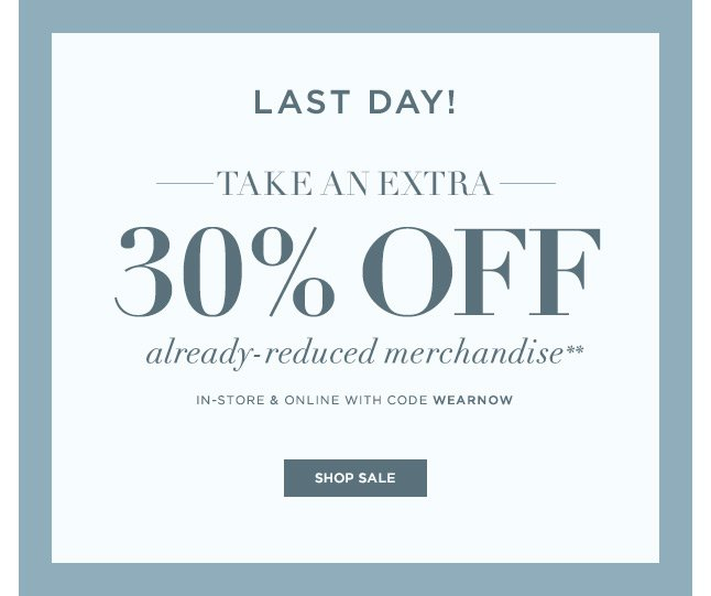 Last Day! Take An Extra 30% Off Already-Reduced Merchandise, In-Store & Online