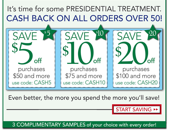 Receive up to $20 off your order for President's Day. Get cash back on all orders over $50. The more you spend the more you'll save.