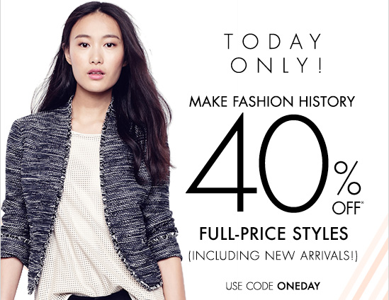 Today Only! Make Fashion History 40% Off* Full-Price Styles (Including New Arrivals!)  Use code  ONEDAY