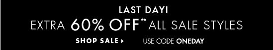 Last Day!  Extra 60% Off** All Sale Styles  SHOP SALE  Use Code ONEDAY