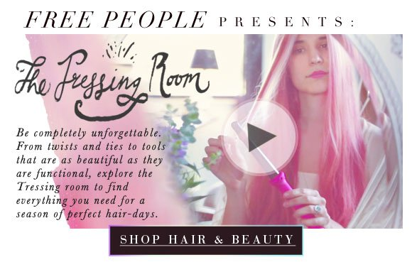 Free People Presents: The Tressing Room