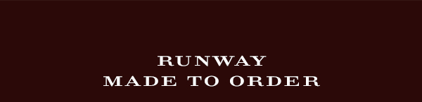 RUNWAY MADE TO ORDER