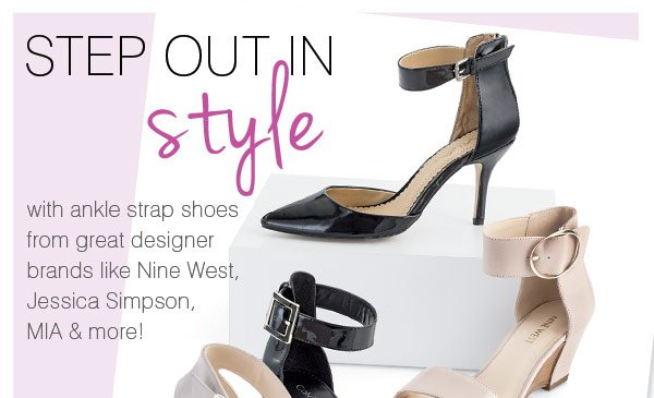 Step out in style with ankle strap shoes from great designer brands like Nine West, Jessica Simpson, MIA & more!