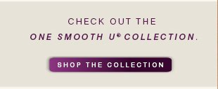 Check out the One Smooth U® collection.