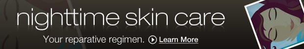 nighttime skin care regimen | Your reparative regimen. Learn More »