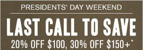 Presidents' Day Weekend Salute to Style 20% off $100, 30% off $150+