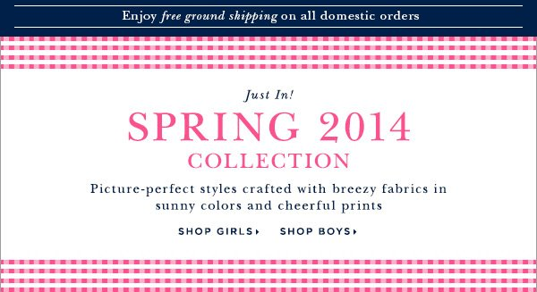 Just In! SPRING 2014 COLLECTION Picture-perfect styles crafted with breezy fabrics in sunny colors and cheerful prints