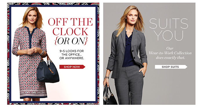 Off the clock {or on} 9-5 looks for the office or anywhere. Shop Now. Suits You. Our Wear-to-Work Collection does exactly that.  Shop Suits.
